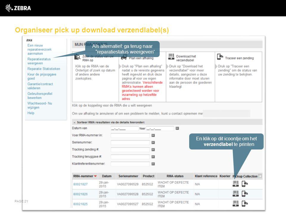 Organiseer pick up download verzendlabel(s) PAGE 21 En klik op dit icoontje om het verzendlabel te printen Als alternatief: ga terug naar reparatiestatus weergeven