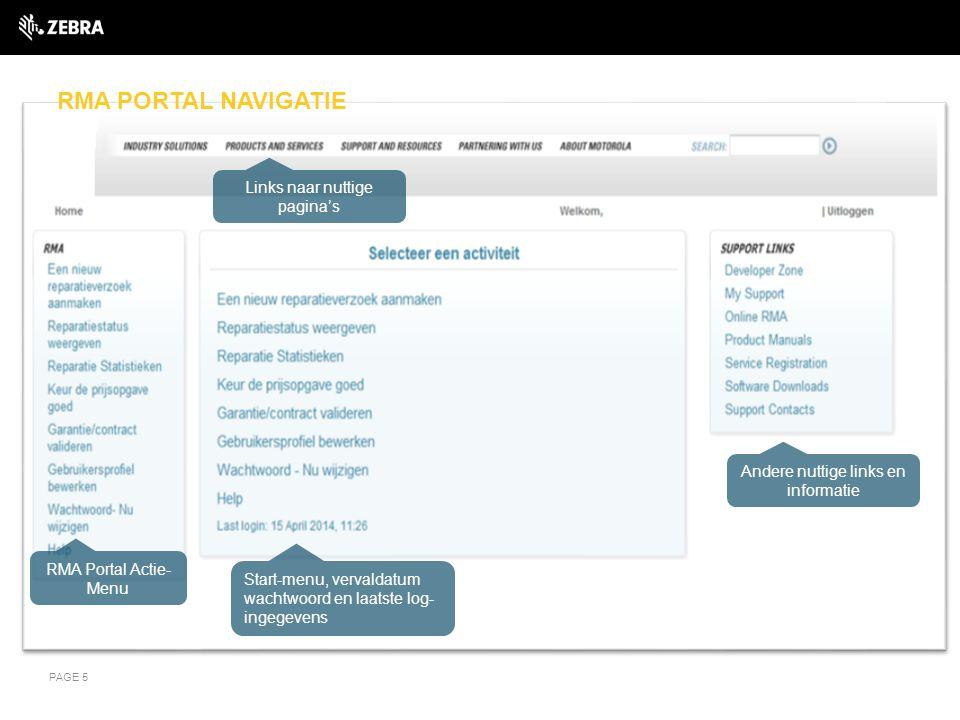 RMA PORTAL NAVIGATIE PAGE 5 Links naar nuttige pagina's RMA Portal Actie- Menu Start-menu, vervaldatum wachtwoord en laatste log- ingegevens Andere nu