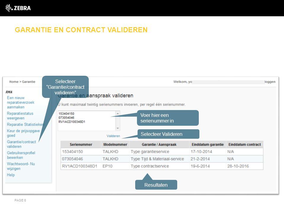 GARANTIE EN CONTRACT VALIDEREN PAGE 6 Selecteer Garantie/contract valideren Voer hier een serienummer in Selecteer Valideren Resultaten