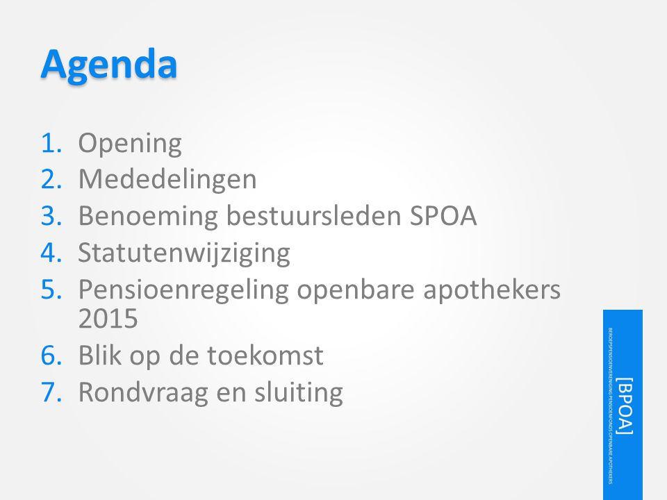 Agenda 1.Opening 2.Mededelingen 3.Benoeming bestuursleden SPOA 4.Statutenwijziging 5.Pensioenregeling openbare apothekers 2015 6.Blik op de toekomst 7