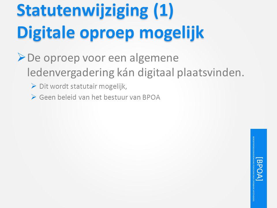Statutenwijziging (1) Digitale oproep mogelijk  De oproep voor een algemene ledenvergadering kán digitaal plaatsvinden.  Dit wordt statutair mogelij