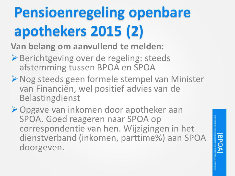 Pensioenregeling openbare apothekers 2015 (2) Van belang om aanvullend te melden:  Berichtgeving over de regeling: steeds afstemming tussen BPOA en S
