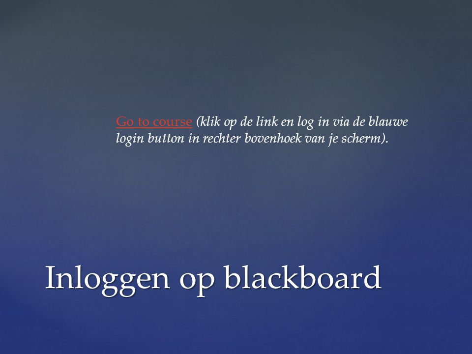 Go to courseGo to course (klik op de link en log in via de blauwe login button in rechter bovenhoek van je scherm).