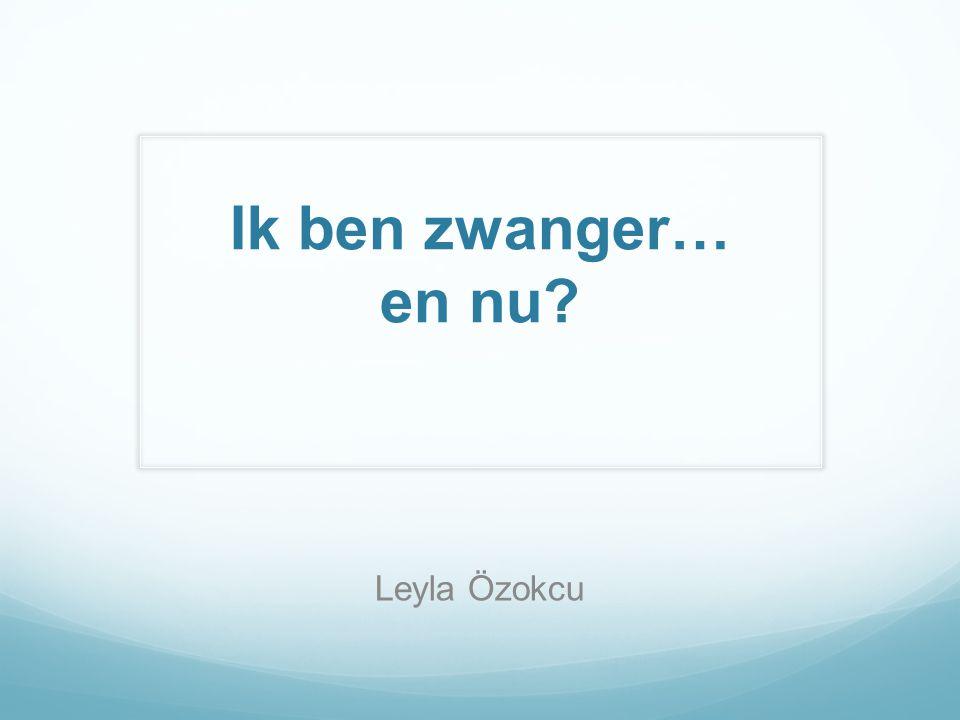 Ik ben zwanger… en nu? Leyla Özokcu 08-05-2014