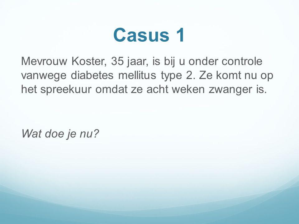Casus 1 Mevrouw Koster, 35 jaar, is bij u onder controle vanwege diabetes mellitus type 2.