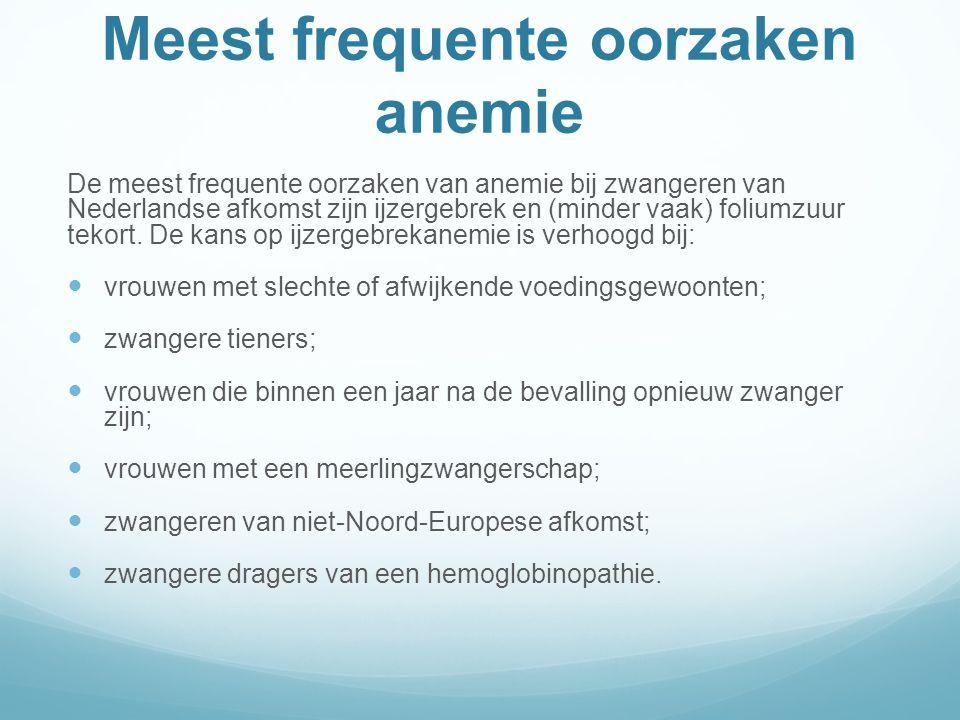 Meest frequente oorzaken anemie De meest frequente oorzaken van anemie bij zwangeren van Nederlandse afkomst zijn ijzergebrek en (minder vaak) foliumzuur tekort.