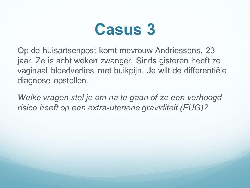 Casus 3 Op de huisartsenpost komt mevrouw Andriessens, 23 jaar.