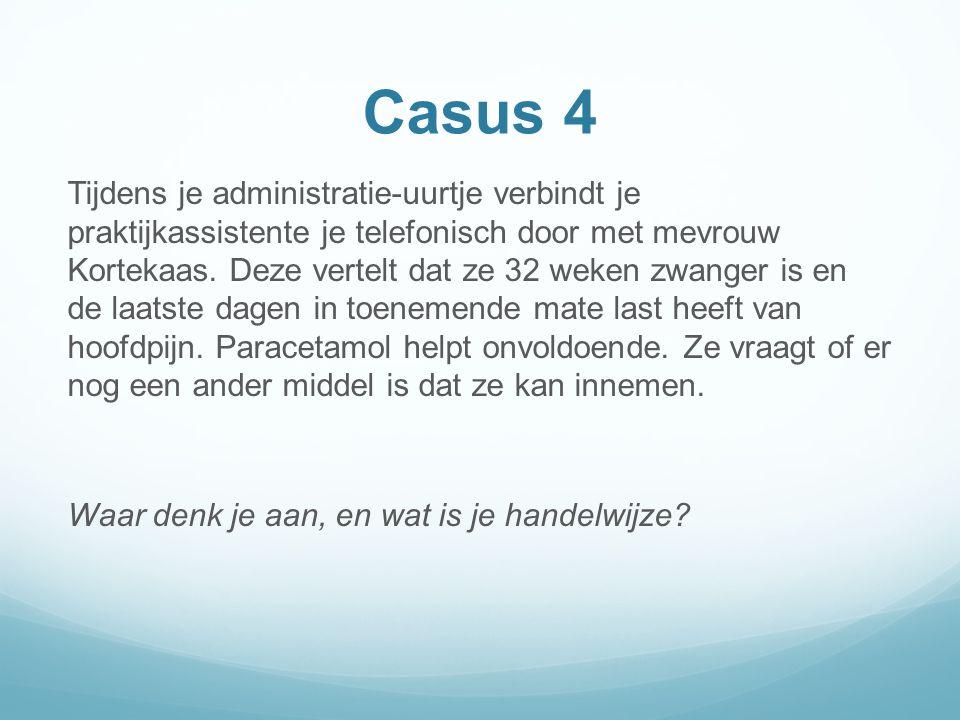 Casus 4 Tijdens je administratie-uurtje verbindt je praktijkassistente je telefonisch door met mevrouw Kortekaas.