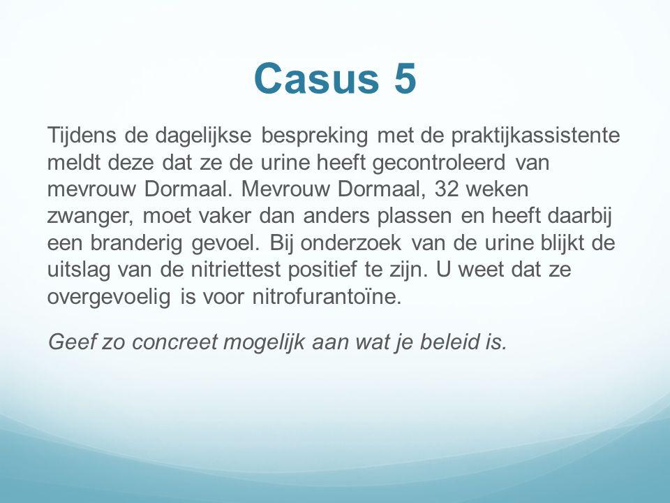 Casus 5 Tijdens de dagelijkse bespreking met de praktijkassistente meldt deze dat ze de urine heeft gecontroleerd van mevrouw Dormaal.