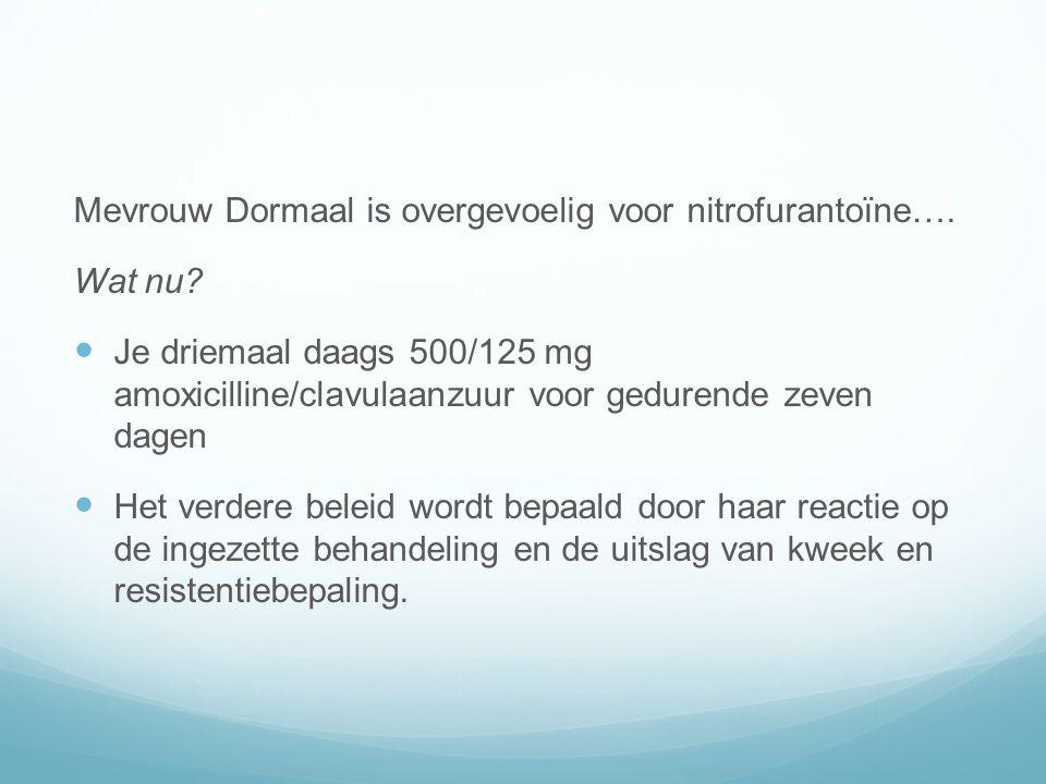 Mevrouw Dormaal is overgevoelig voor nitrofurantoïne….