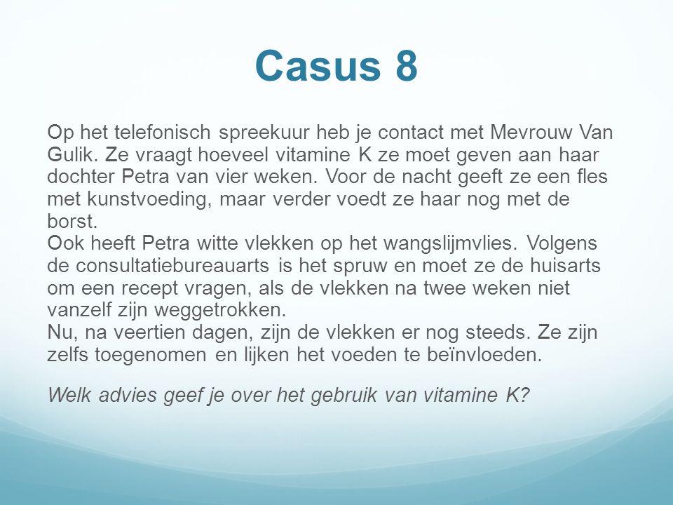 Casus 8 Op het telefonisch spreekuur heb je contact met Mevrouw Van Gulik.