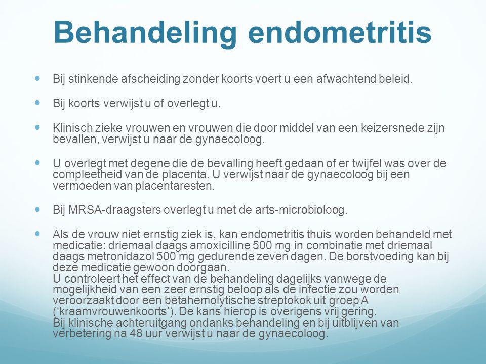 Behandeling endometritis Bij stinkende afscheiding zonder koorts voert u een afwachtend beleid.
