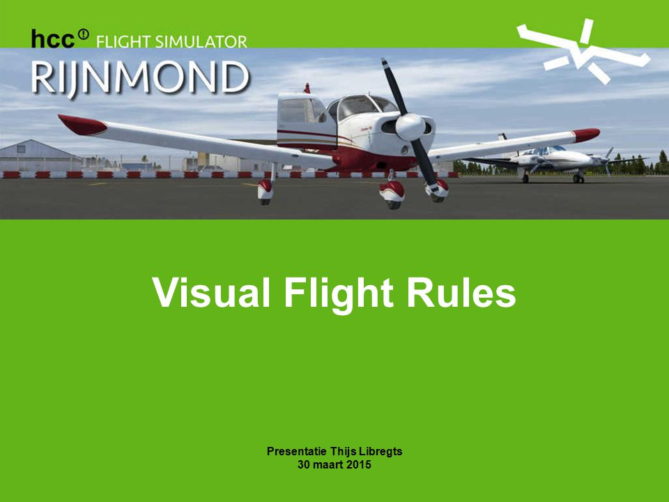Visual Flight Rules Presentatie Thijs Libregts 30 maart 2015