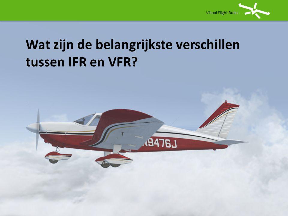 Visual Flight Rules Wat zijn de belangrijkste verschillen tussen IFR en VFR?