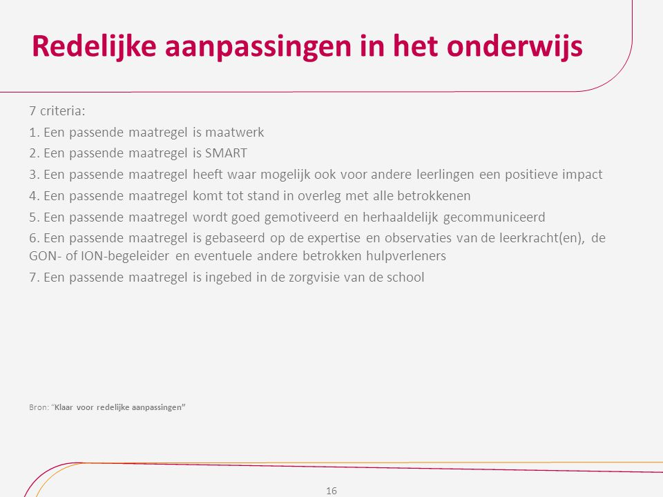 Redelijke aanpassingen in het onderwijs 16 7 criteria: 1.