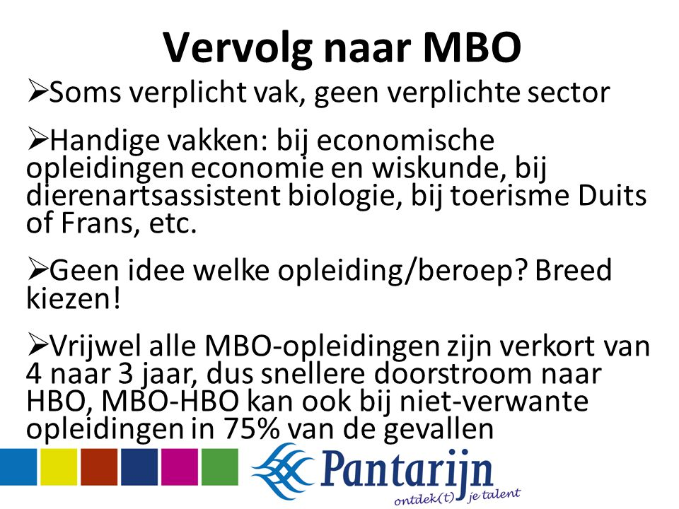 Vervolg naar MBO  Soms verplicht vak, geen verplichte sector  Handige vakken: bij economische opleidingen economie en wiskunde, bij dierenartsassist