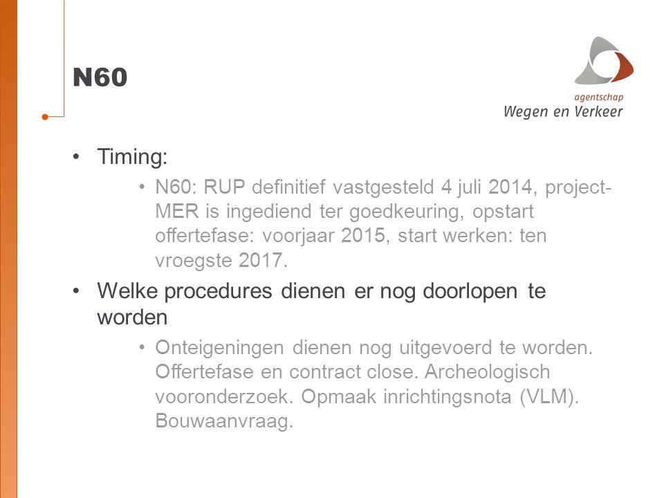 N60 Timing: N60: RUP definitief vastgesteld 4 juli 2014, project- MER is ingediend ter goedkeuring, opstart offertefase: voorjaar 2015, start werken: ten vroegste 2017.
