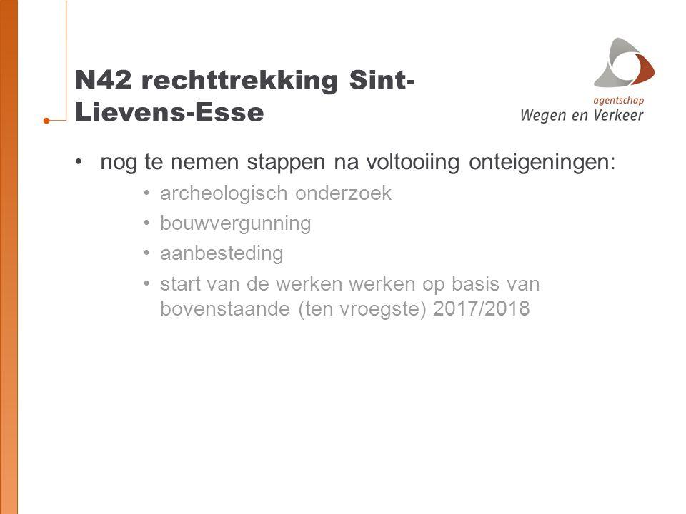 N42 rechttrekking Sint- Lievens-Esse nog te nemen stappen na voltooiing onteigeningen: archeologisch onderzoek bouwvergunning aanbesteding start van de werken werken op basis van bovenstaande (ten vroegste) 2017/2018