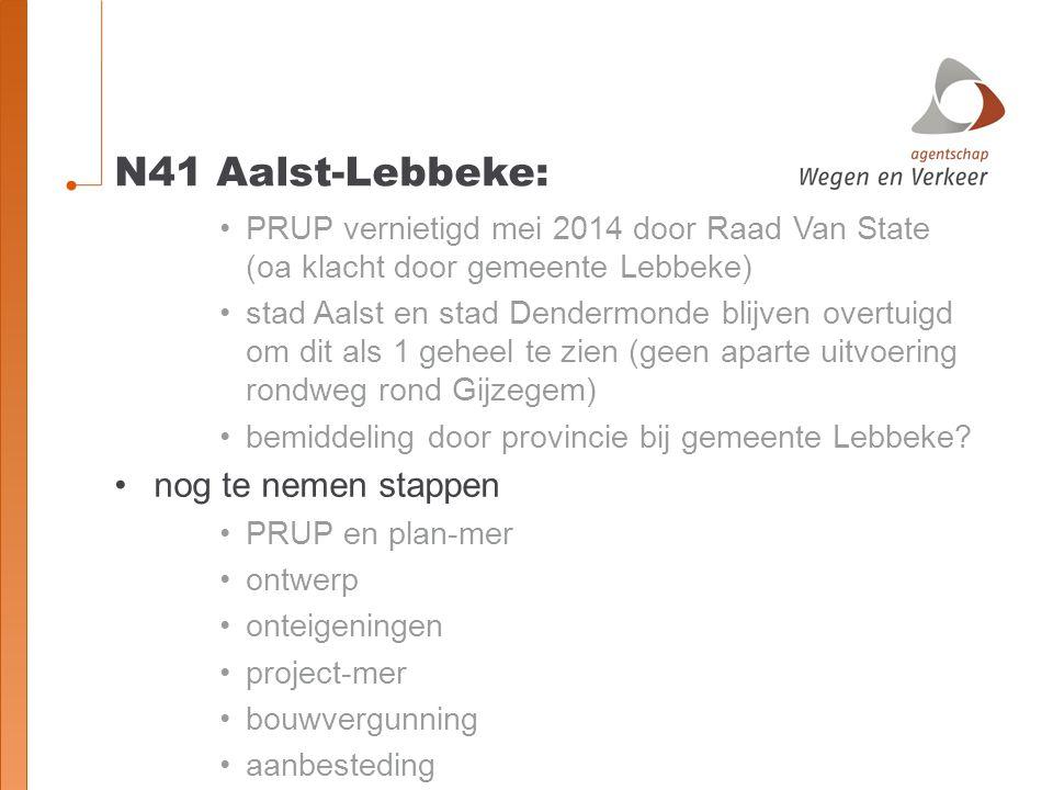 N41 Aalst-Lebbeke: PRUP vernietigd mei 2014 door Raad Van State (oa klacht door gemeente Lebbeke) stad Aalst en stad Dendermonde blijven overtuigd om dit als 1 geheel te zien (geen aparte uitvoering rondweg rond Gijzegem) bemiddeling door provincie bij gemeente Lebbeke.