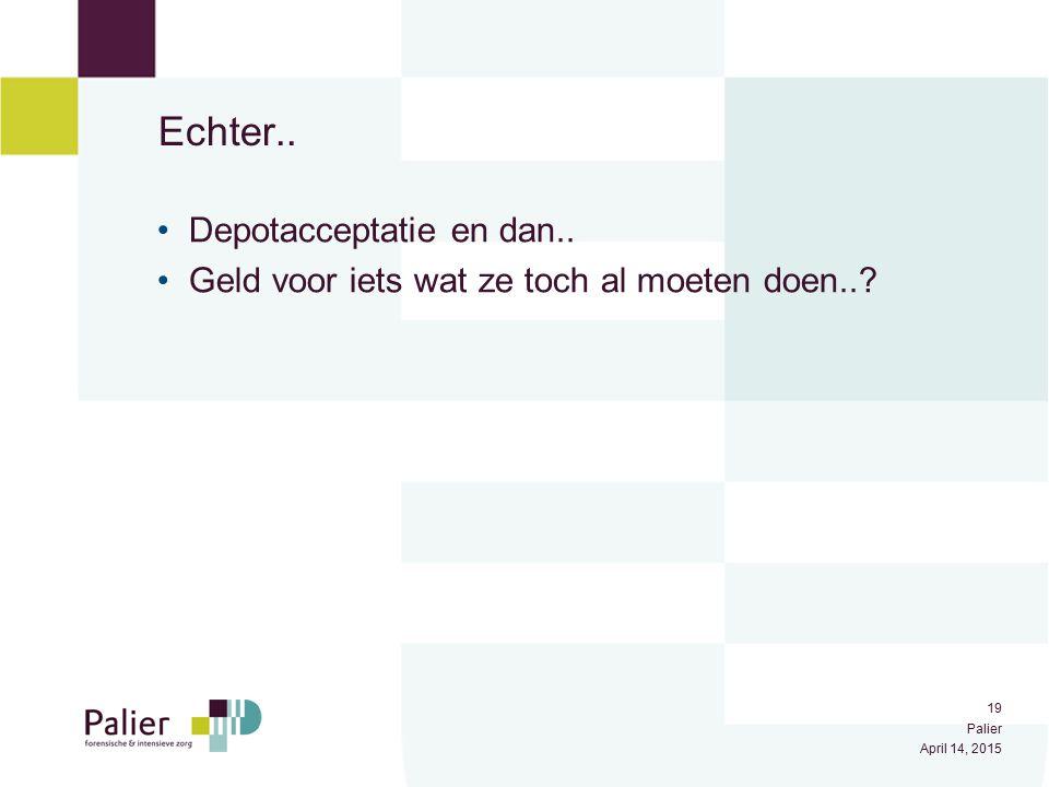 20 Palier April 14, 2015 Uitkomstmaten (vervolg) Depotacceptatie en dan..