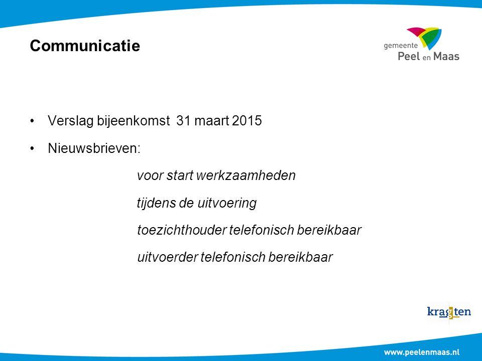 Communicatie Verslag bijeenkomst 31 maart 2015 Nieuwsbrieven: voor start werkzaamheden tijdens de uitvoering toezichthouder telefonisch bereikbaar uit