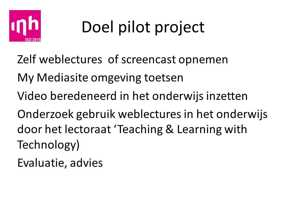 Doel pilot project Zelf weblectures of screencast opnemen My Mediasite omgeving toetsen Video beredeneerd in het onderwijs inzetten Onderzoek gebruik