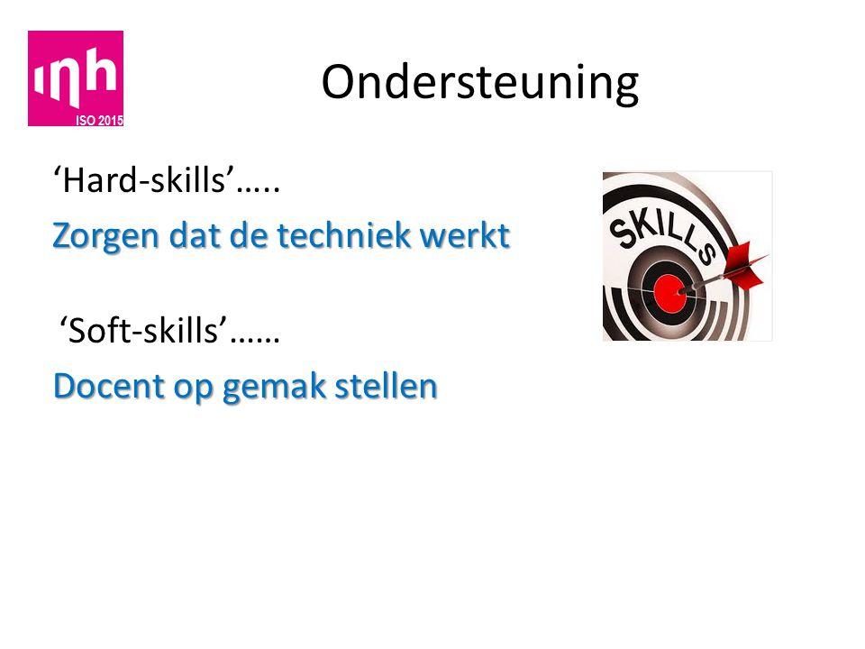 Ondersteuning 'Hard-skills'….. Zorgen dat de techniek werkt 'Soft-skills'…… Docent op gemak stellen