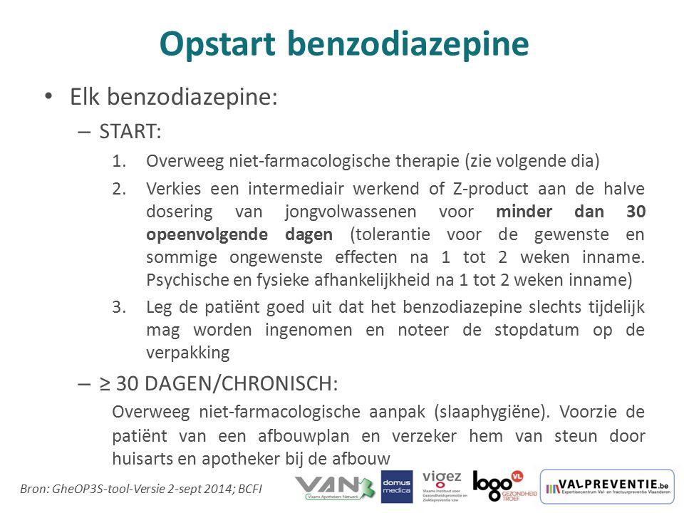 Elk benzodiazepine: – START: 1.Overweeg niet-farmacologische therapie (zie volgende dia) 2.Verkies een intermediair werkend of Z-product aan de halve