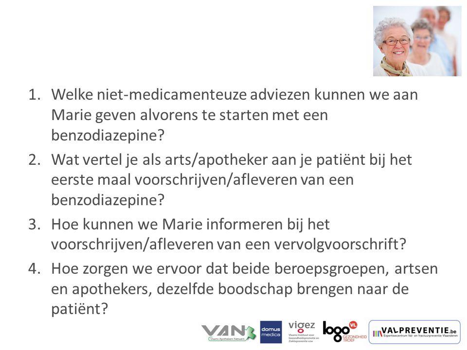 1.Welke niet-medicamenteuze adviezen kunnen we aan Marie geven alvorens te starten met een benzodiazepine? 2.Wat vertel je als arts/apotheker aan je p