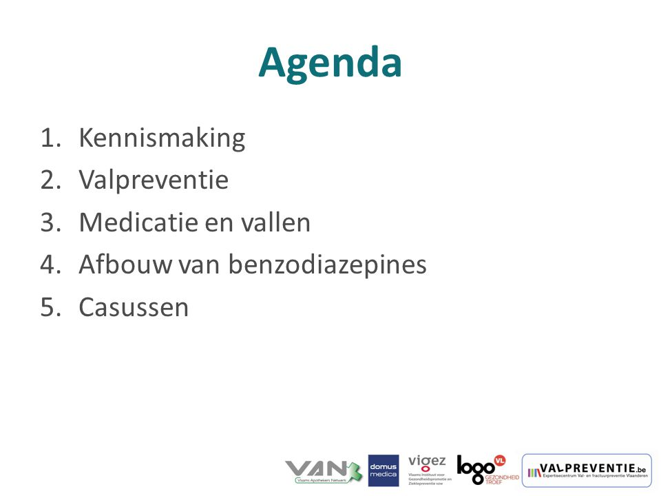 Agenda 1.Kennismaking 2.Valpreventie 3.Medicatie en vallen 4.Afbouw van benzodiazepines 5.Casussen