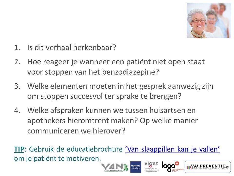 1.Is dit verhaal herkenbaar? 2.Hoe reageer je wanneer een patiënt niet open staat voor stoppen van het benzodiazepine? 3.Welke elementen moeten in het