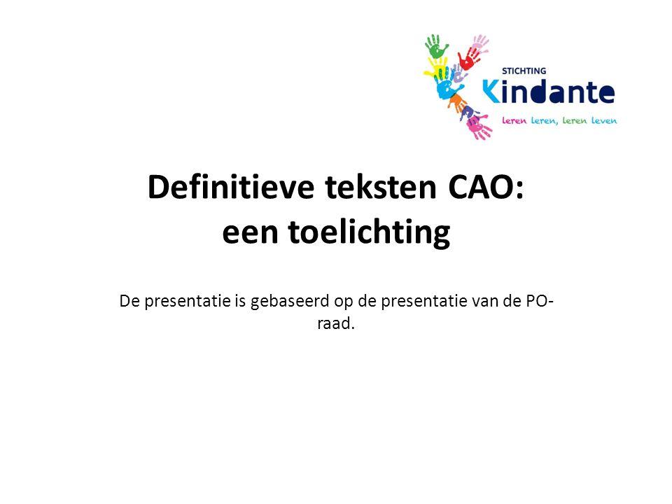Definitieve teksten CAO: een toelichting De presentatie is gebaseerd op de presentatie van de PO- raad.