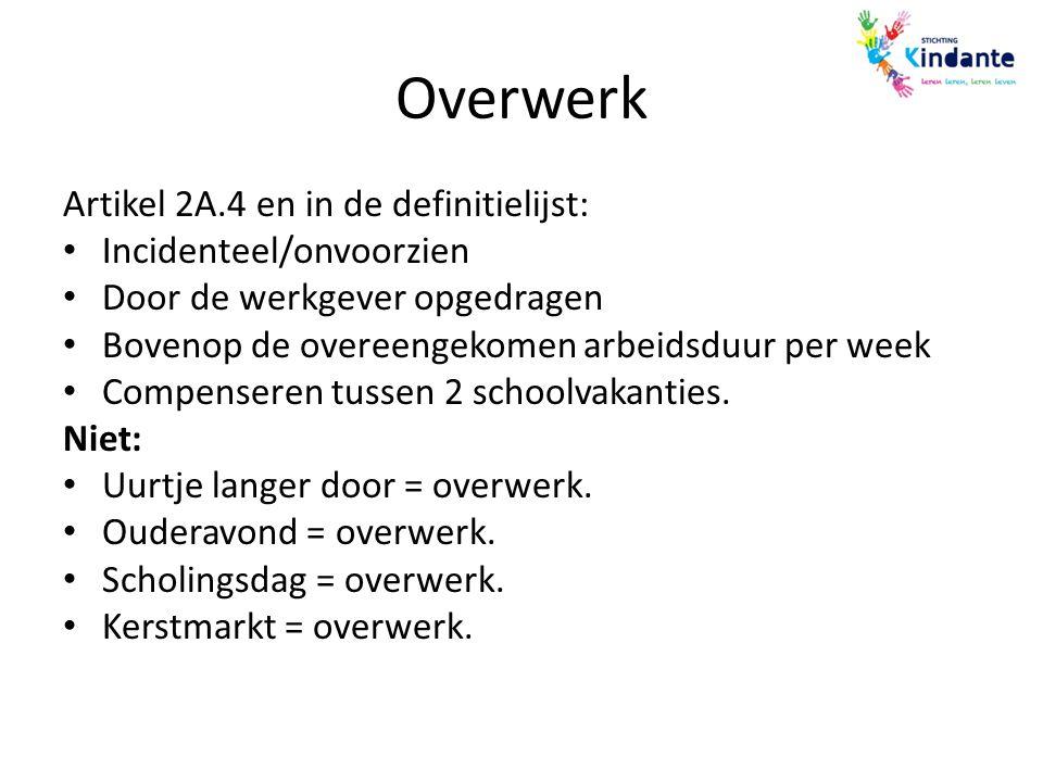 Overwerk Artikel 2A.4 en in de definitielijst: Incidenteel/onvoorzien Door de werkgever opgedragen Bovenop de overeengekomen arbeidsduur per week Comp