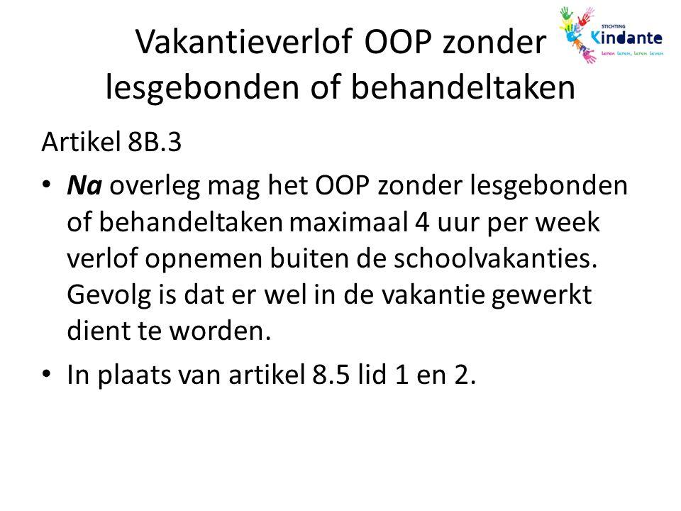 Vakantieverlof OOP zonder lesgebonden of behandeltaken Artikel 8B.3 Na overleg mag het OOP zonder lesgebonden of behandeltaken maximaal 4 uur per week