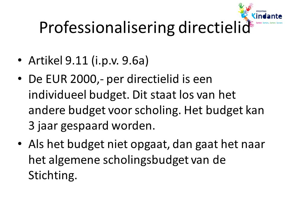 Professionalisering directielid Artikel 9.11 (i.p.v. 9.6a) De EUR 2000,- per directielid is een individueel budget. Dit staat los van het andere budge