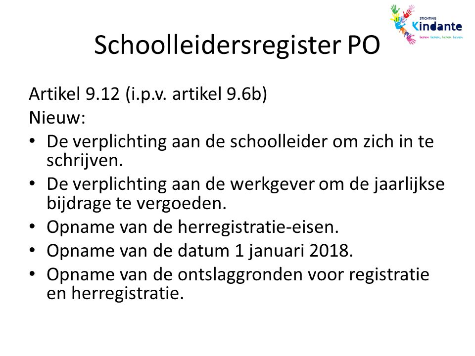 Schoolleidersregister PO Artikel 9.12 (i.p.v. artikel 9.6b) Nieuw: De verplichting aan de schoolleider om zich in te schrijven. De verplichting aan de
