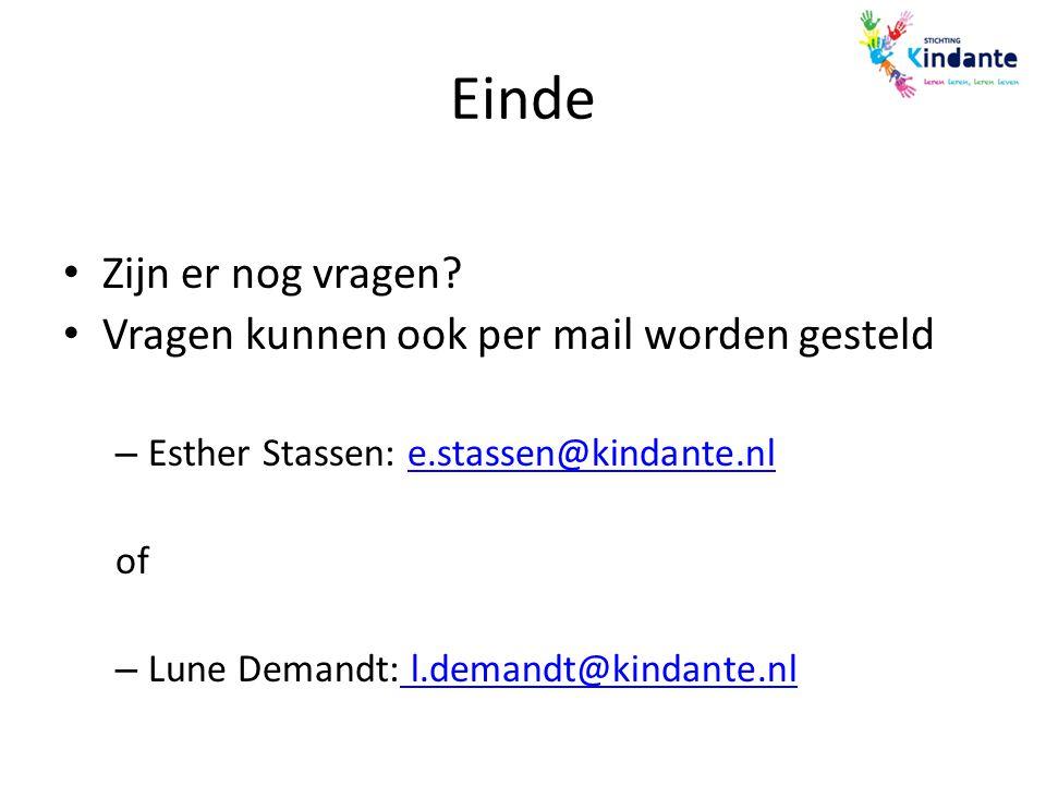 Einde Zijn er nog vragen? Vragen kunnen ook per mail worden gesteld – Esther Stassen: e.stassen@kindante.nle.stassen@kindante.nl of – Lune Demandt: l.