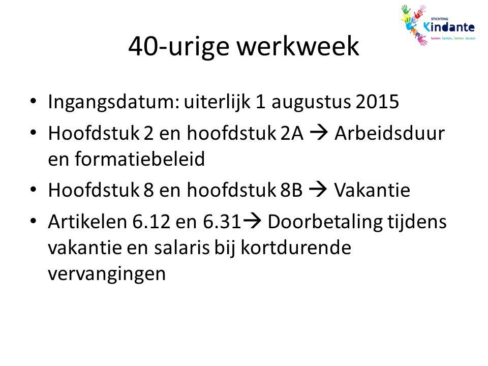 40-urige werkweek Ingangsdatum: uiterlijk 1 augustus 2015 Hoofdstuk 2 en hoofdstuk 2A  Arbeidsduur en formatiebeleid Hoofdstuk 8 en hoofdstuk 8B  Va