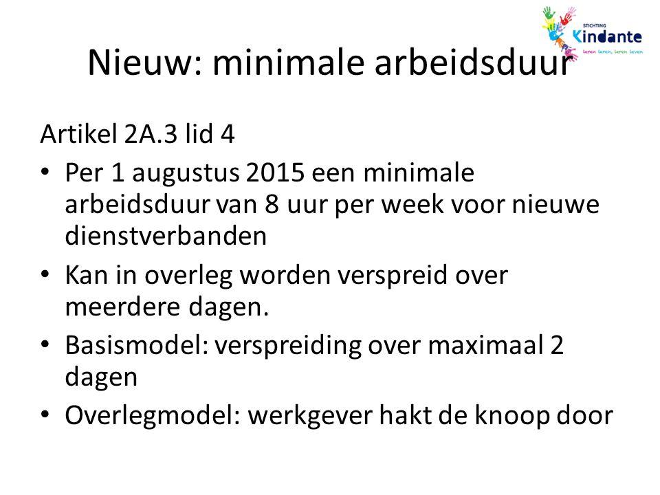 Nieuw: minimale arbeidsduur Artikel 2A.3 lid 4 Per 1 augustus 2015 een minimale arbeidsduur van 8 uur per week voor nieuwe dienstverbanden Kan in over