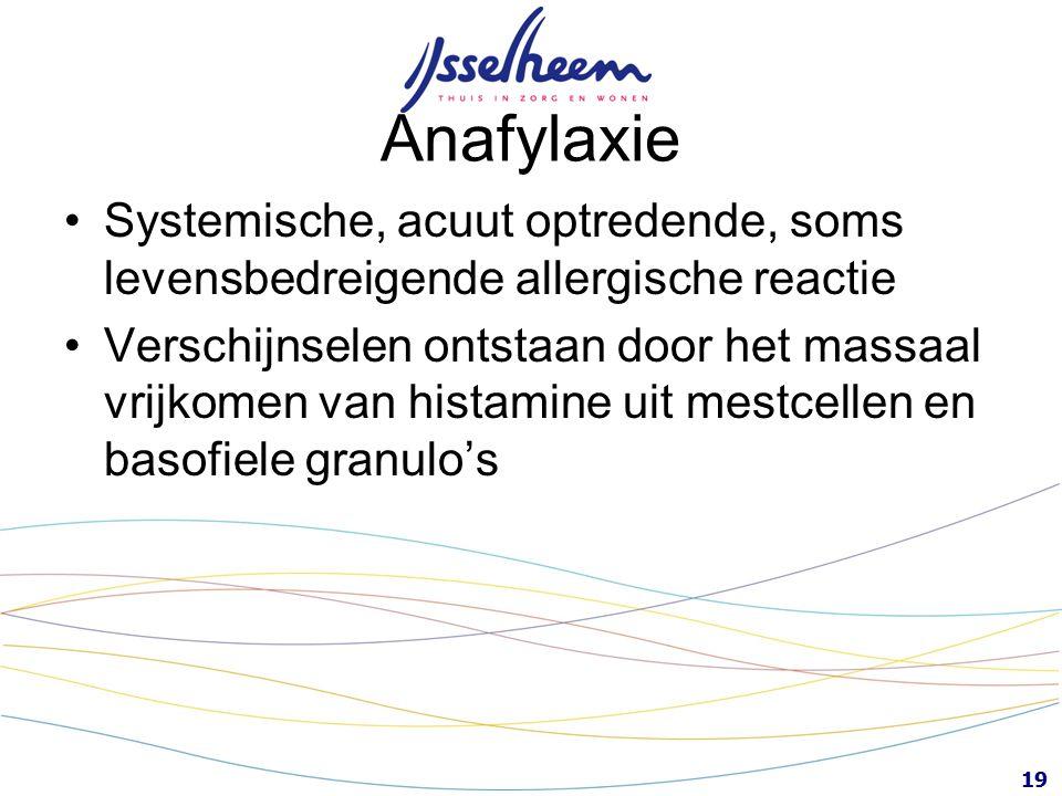 19 Anafylaxie Systemische, acuut optredende, soms levensbedreigende allergische reactie Verschijnselen ontstaan door het massaal vrijkomen van histami