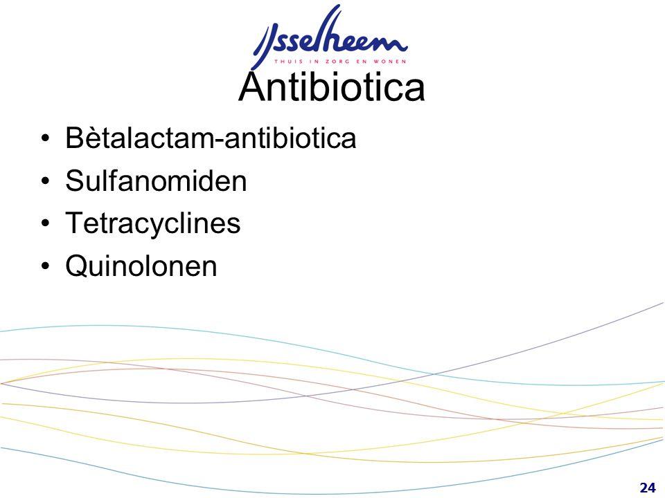 24 Antibiotica Bètalactam-antibiotica Sulfanomiden Tetracyclines Quinolonen