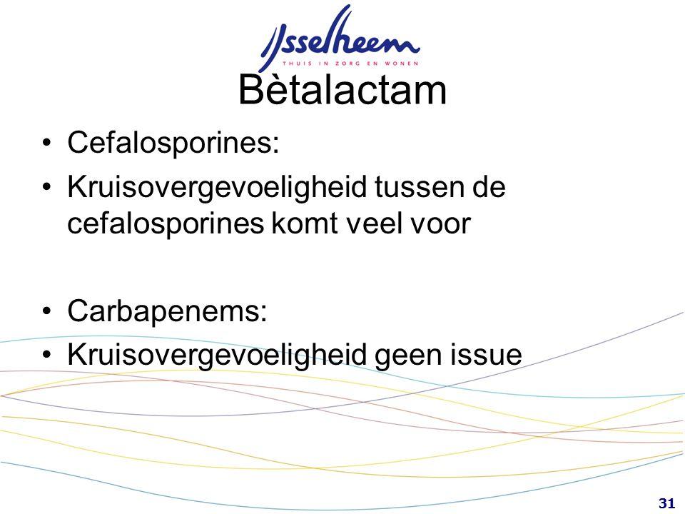 31 Bètalactam Cefalosporines: Kruisovergevoeligheid tussen de cefalosporines komt veel voor Carbapenems: Kruisovergevoeligheid geen issue