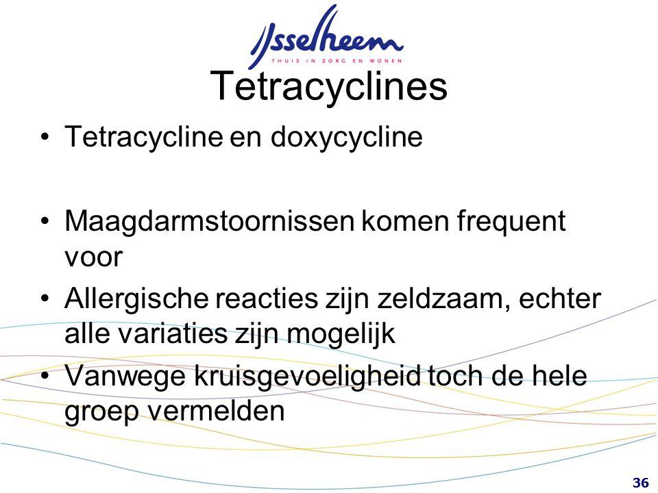 36 Tetracyclines Tetracycline en doxycycline Maagdarmstoornissen komen frequent voor Allergische reacties zijn zeldzaam, echter alle variaties zijn mo
