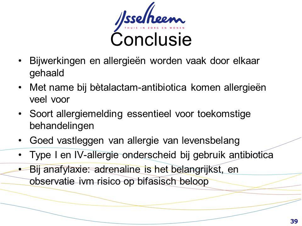 39 Conclusie Bijwerkingen en allergieën worden vaak door elkaar gehaald Met name bij bètalactam-antibiotica komen allergieën veel voor Soort allergiem