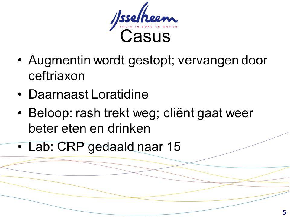 5 Casus Augmentin wordt gestopt; vervangen door ceftriaxon Daarnaast Loratidine Beloop: rash trekt weg; cliënt gaat weer beter eten en drinken Lab: CR