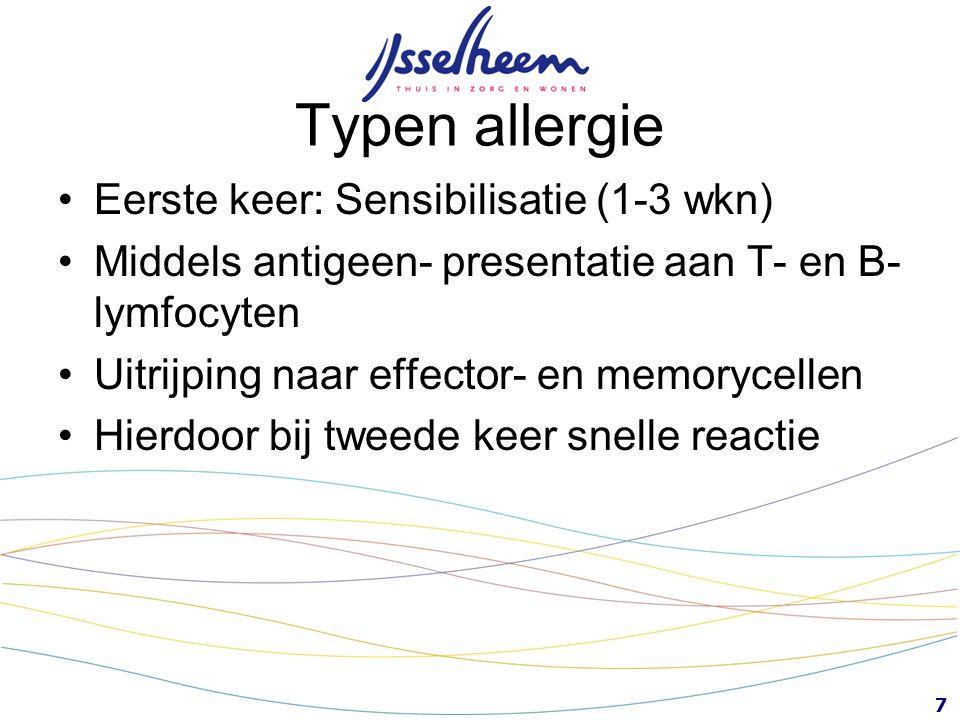 7 Typen allergie Eerste keer: Sensibilisatie (1-3 wkn) Middels antigeen- presentatie aan T- en B- lymfocyten Uitrijping naar effector- en memorycellen