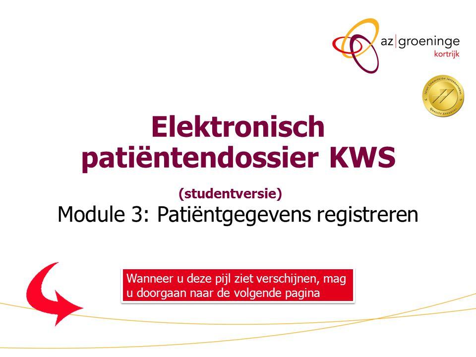 Module 3: Patiëntgegevens registreren Wanneer u deze pijl ziet verschijnen, mag u doorgaan naar de volgende pagina Elektronisch patiëntendossier KWS (studentversie)