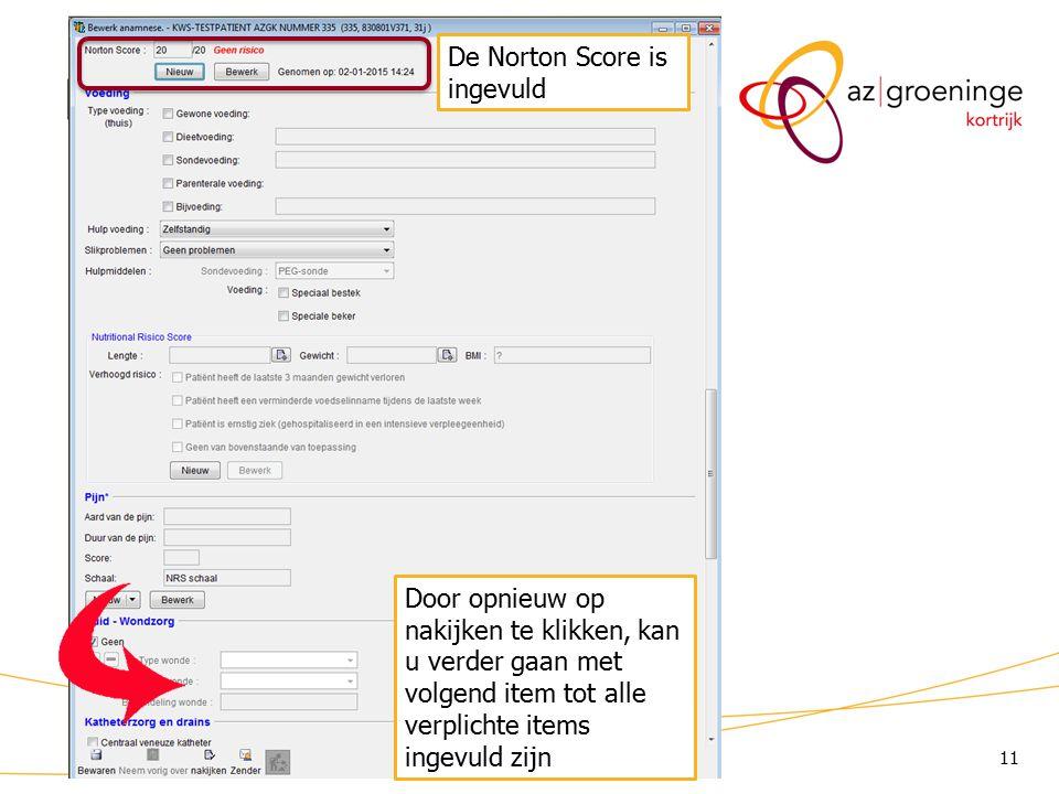 11 KWS: lint/ Anamnese (3) De Norton Score is ingevuld Door opnieuw op nakijken te klikken, kan u verder gaan met volgend item tot alle verplichte items ingevuld zijn