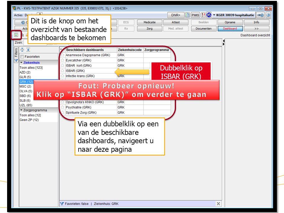 18 KWS: lint/ Dashboard (2) Dit is de knop om het overzicht van bestaande dashboards te bekomen Via een dubbelklik op een van de beschikbare dashboards, navigeert u naar deze pagina Dubbelklik op ISBAR (GRK) Dubbelklik op ISBAR (GRK)