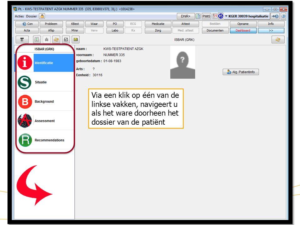 19 KWS: lint/ Dashboard (3) Via een klik op één van de linkse vakken, navigeert u als het ware doorheen het dossier van de patiënt